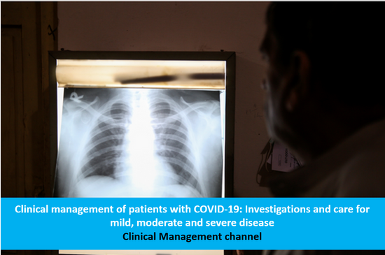Clinical management of patients with COVID-19: Investigations and care for mild, moderate and severe disease