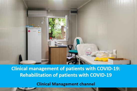 Clinical management of patients with COVID-19: Rehabilitation of patients with COVID-19